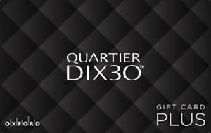 Quartier Dix30, Brossard (Oxford Plus) Gift Cards